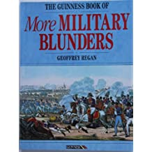 The Guinness Book of More Military Blunders