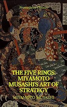 The Five Rings: Miyamoto Musashi's Art of Strategy (Prometheus Classics) (English Edition) di [Musashi, Miyamoto, Classics, Prometheus]