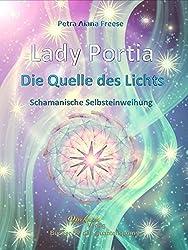 Lady Portia - Die Quelle des Lichts - Schamanische Selbsteinweihung