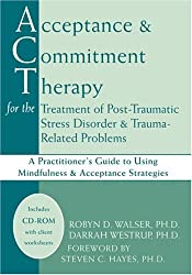 Acceptance & Commitment Therapy for the Treatment of Post-Traumatic Stress Disorder: A Practitioner's Guide to Using Mindfulness & Acceptance Strategies