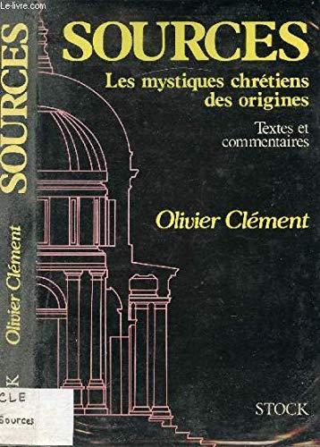 Sources: Les mystiques chretiens des origines : textes et commentaires (French Edition)