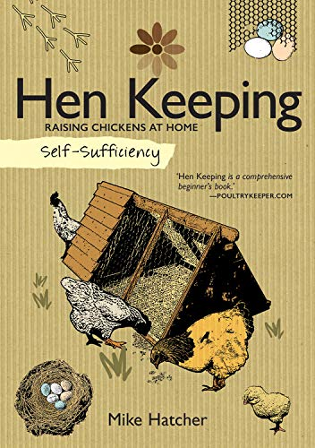Self-Sufficiency: Hen Keeping: Raising Chickens at Home (English Edition) por Mike Hatcher
