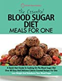 The Essential Blood Sugar Diet Meals For One: A Quick Start Guide To Cooking On The Blood Sugar Diet. Over 80 Easy And Delicious Calorie Counted Lose Weight And Rebalance Your Blood Sugar.