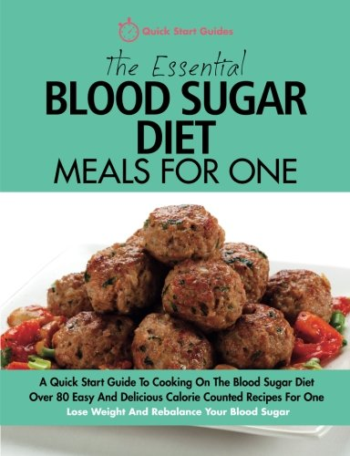 The Essential Blood Sugar Diet Meals For One: A Quick Start Guide To Cooking On The Blood Sugar Diet. Over 80 Easy And Delicious Calorie Counted ... Lose Weight And Rebalance Your Blood Sugar.