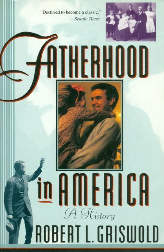 Fatherhood in America: A History by Robert L. Griswold (1994-05-01)