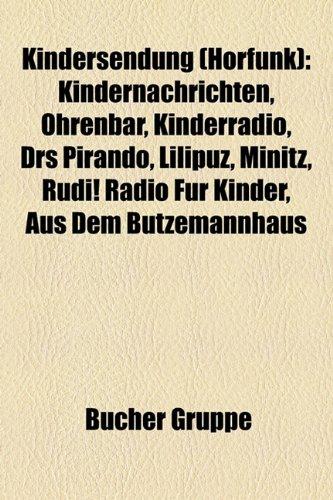 Kindersendung (Hrfunk): Kindernachrichten, Ohrenbr, Kinderradio, Drs Pirando, Lilipuz, Minitz, Rudi! Radio Fr Kinder, Aus Dem Butzemannhaus