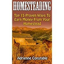 Homesteading: Top 15 Proven Ways To Earn Money From Your Homestead (English Edition)