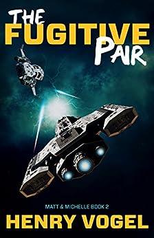 The Fugitive Pair (Matt & Michelle Book 2) (English Edition) von [Vogel, Henry]