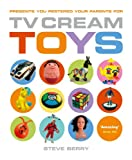 TV Cream Toys Lite: Presents You Pestered Your Parents for by Steve Berry