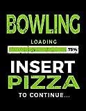 Bowling Loading 75% Insert Pizza To Continue: Bowling Notebook Journal - Dartan Creations, Tara Hayward