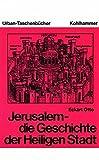Jerusalem - die Geschichte der Heiligen Stadt. Von den Anfängen bis zur Kreuzfahrerzeit. (Urban-Taschenbücher)