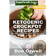 Ketogenic Crockpot Recipes: Over 170+ Ketogenic Recipes, Low Carb Slow Cooker Meals, Dump Dinners Recipes, Quick & Easy Cooking Recipes, Antioxidants ... Natural Weight Loss Transformation Book)