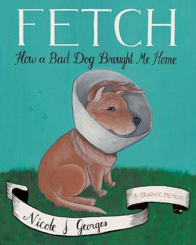 Fetch: How a Bad Dog Brough Me Home