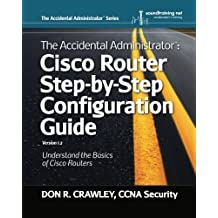The Accidental Administrator: Cisco Router Step-by-Step Configuration Guide (Volume 1) by Don R Crawley (2012-09-25)