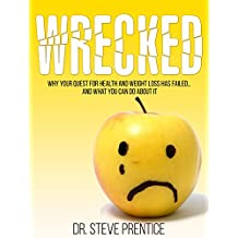 Wrecked: Why Your Quest for Health and Weight Loss Has Failed and What You Can Do About It (English Edition)