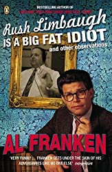 Rush Limbaugh is a Big Fat Idiot: And Other Observations by Al Franken (2004-08-05)