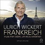 Frankreich muss man lieben, um es zu verstehen - Ulrich Wickert