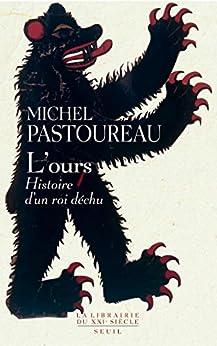 L'Ours. Histoire d'un roi déchu par [Pastoureau, Michel]