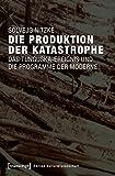 Die Produktion der Katastrophe: Das Tunguska-Ereignis und die Programme der Moderne (Edition Kulturwissenschaft) - Solvejg Nitzke