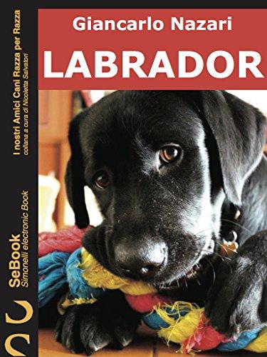 LABRADOR: I nostri Amici Cani Razza per Razza - 3.