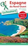 Guide du Routard Espagne Nord-Ouest 2016/2017: Galice, Asturies, Cantabrie