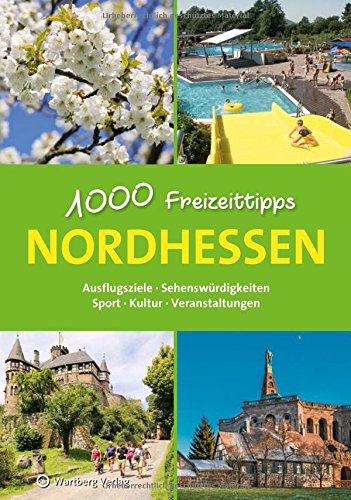 Nordhessen - 1000 Freizeittipps: Ausflugsziele, Sehenswürdigkeiten, Sport, Kultur, Veranstaltungen (Freizeitführer)