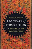 170 Years of Persecution: A History of the Baha'is of Iran (English Edition)