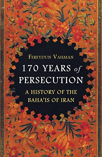 175 Years of Persecution: A History of the Babis and Baha'is of Iran (English Edition) por Fereydun Vahman