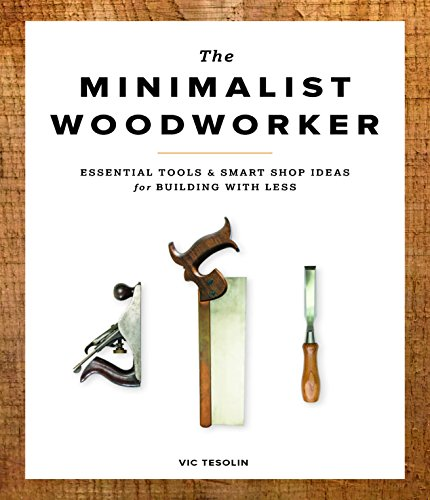 Minimalist Woodworker: Essential Tools and Smart Shop Ideas for Building with Less por Vic Tesoling