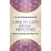 Lebe im Licht deines Herzens: Meditative Zugänge in den heiligen Raum (German Edition)