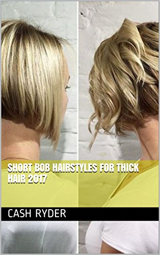 Short Bob Hairstyles For Thick Hair 2017 Ebook Cash Ryder Amazon