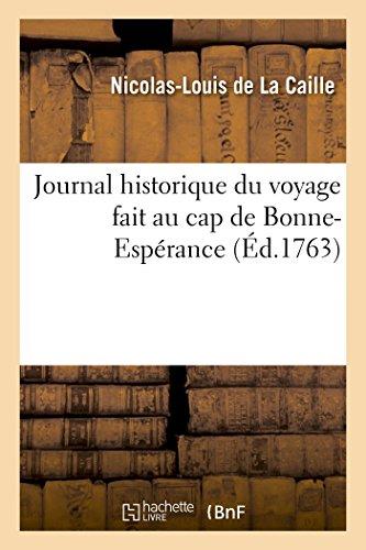 Journal historique du voyage fait au cap de Bonne-Esprance: Discours sur l'auteur suivi de remarques sur les coutumes des Hottentots et habitans du Cap