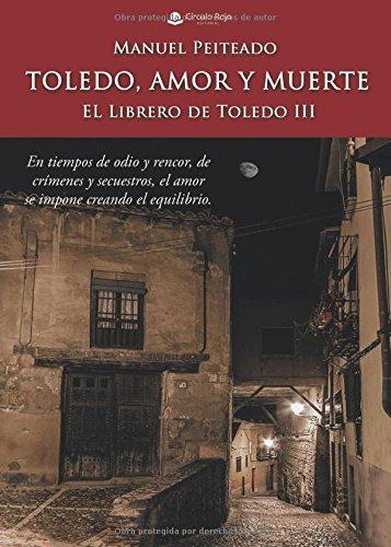 Toledo, amor y muerte El Librero de Toledo III por Manuel Peiteado
