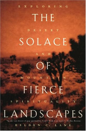By Belden C. Lane - The Solace of Fierce Landscapes: Exploring Desert and Mountain Spirituality (New Ed)