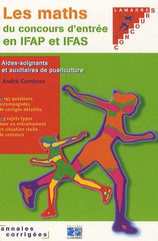 Les maths du concours d'entrée en IFAS et IFAP : Annales corrigées par André Combres