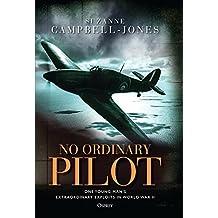 No Ordinary Pilot: One young man's extraordinary exploits in World War II