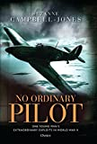 Picture Of No Ordinary Pilot: One young man's extraordinary exploits in World War II