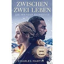 Zwischen zwei Leben - The Mountain Between Us (Ullstein Belletristik)