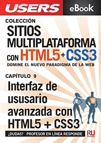 Sitios multiplataforma con HTML5 + CSS3: Interfaz de ususario avanzada con HTML5 +CSS3: Domine el nuevo paradigma de la web. (Colección Sitios multiplataforma con HTML5 + CSS3 nº 9) por Eugenia Casabona