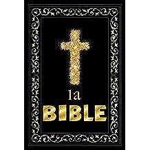 LA BIBLE: ANCIEN ET NOUVEAU TESTAMENT TRADUIT PAR LOUIS SEGOND, UTILISATION FACILE