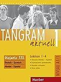 Tangram aktuell 1 – Lektion 1–4: Deutsch als Fremdsprache / Glosario XXL alemán-español