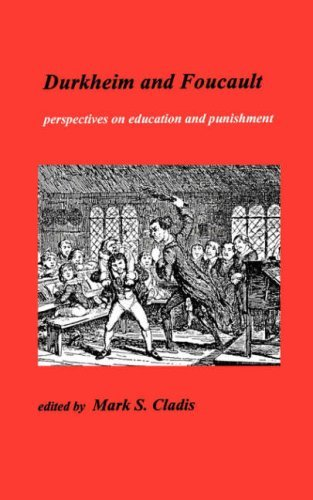 Durkheim and Foucault: Perspectives on Education and Punishment: Perspectives in Education and Punishment (Studies in Progessive Halakhah, 4) (2001-01-01)