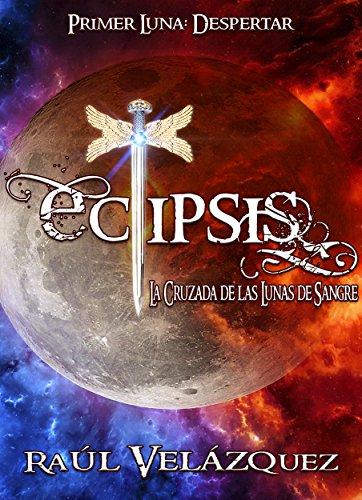 Eclipsis: La Cruzada de las Lunas de Sangre. por Raúl Velázquez