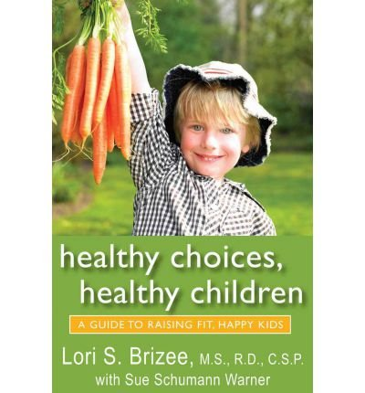 -healthy-choices-healthy-children-a-guide-to-raising-fit-happy-kids-greenlight-by-brizee-lori-s-auth