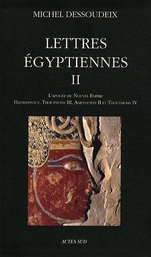 Lettres égyptiennes : Tome 2, L'apogée du nouvel empire ; Hatshepsout, Thoutmosis 3, Amenhotep 2 et Toutmosis 4