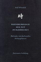 Phänomenologie der Zeit im Buddhismus: Methoden interkulturellen Philosophierens (Philosophie interkulturell)