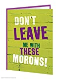 Funny Humorous Dont Leave Me With These Morons! Leaving Card