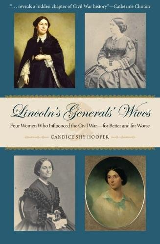 Lincoln's Generals' Wives: Four Women Who Influenced the Civil War―for Better and for Worse (Civil War in the North)