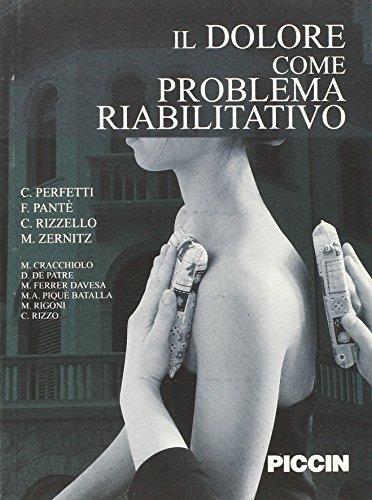 Il dolore come problema riabilitativo por PERFETTI  -  PANTÈ -  RIZZELLO -  ZERNITZ - CRACCHIOLO - DE PATRE -  FERRER DAVESA -  PIQUÈ BATALLA - RIGONI - RIZZO