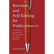 Revision and Self Editing for Publication: Techniques for Transforming Your First Draft into a Novel that Sells 2nd (second) by Bell, James Scott (2012) Paperback